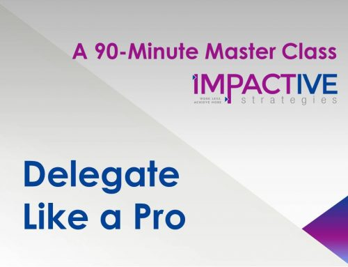 Get More Done by Delegating…Like a Pro!