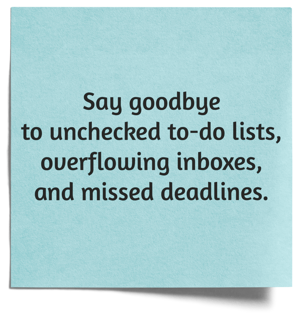 say goodbye to unchecked to do lists overflowing inboxes missed deadlines